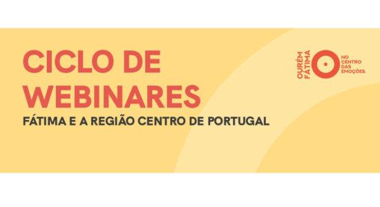 """Ciclo de Webinares """"Fátima e a Região Centro de Portugal"""""""